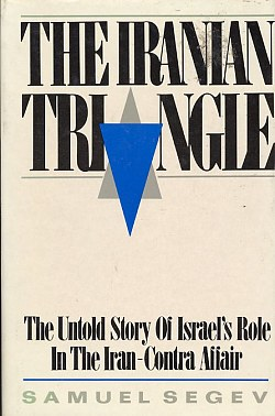 The Iranian Triangle: the Untold Story of Israel's Role in the Ir An-Contra Affair, Segev, Samuel