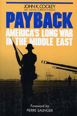 Payback, America's Long War in the Middle East, Cooley, J. K.