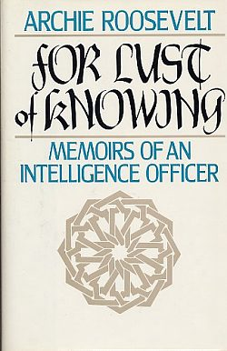 For Lust of Knowing : the Memoirs of an Intelligence Officer in T He Middle East., Roosevelt, Archibald, Jr.