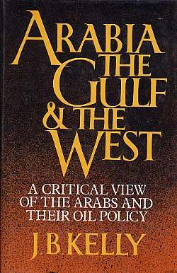 Arabia, the Gulf & the West, Kellly, J.B.