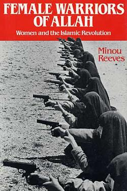 Female Warriors of Allah: Women & the Islamic Revolution, Reeves, Minou