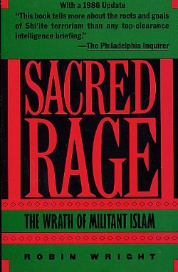 Sacred Rage: the Wrath of Militant Islam, Wright, Robin