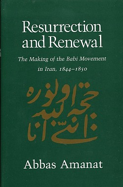 Resurrection & Renewal: the Making of the Babi Movement in Iran, 1844-1855, Amanat, Abbas