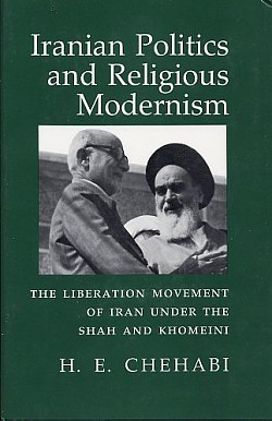 Image for Iranian Politics and Religious Modernism : the Liberation Movemen T of Iran under the Shah and Khomeini.