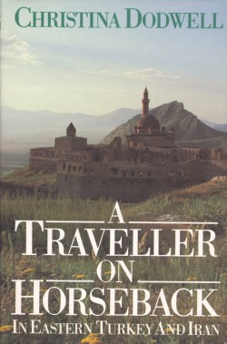 A Traveller on Horseback : in Eastern Turkey and Iran, Dodwell, Christina