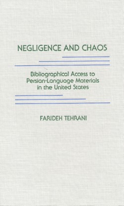 Negligence and Chaos: Bibliographic Access to Persian Language Ma Terials in the United States, Tehrani, Farideh