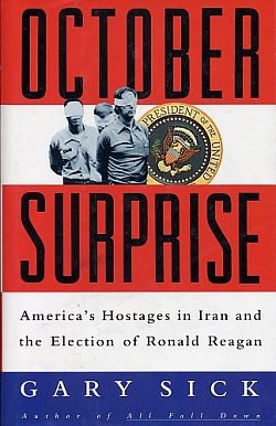 October Surprise : America's Hostages in Iran and the Election of Ronald Reagan, Sick, Gary G.
