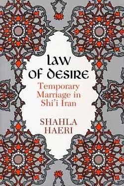 Law of Desire : Temporary Marriage in Shi'I Iran, Haeri, Shahla