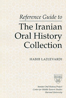 Reference Guide to the Iranian Oral History Collection, Ladjevardi, Habib,Editor