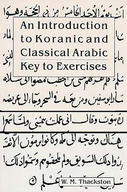 An Introduction to Koranic & Classical Arabic, Key to Exercises, Thackston, Wheeler M.