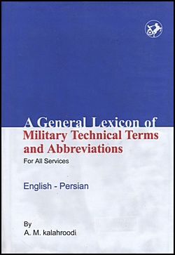 A General Lexicon Of Military Technical Terms & Abbreviations For All Services, Kalahroodi, A.M.