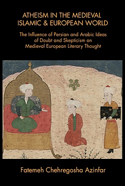 Atheism in the Medieval Islamic and European World, Azinfar, Fatemeh