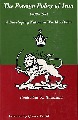 The Foreign Policy of Iran, 1500-1941, Ramazani, Rouhollah K.