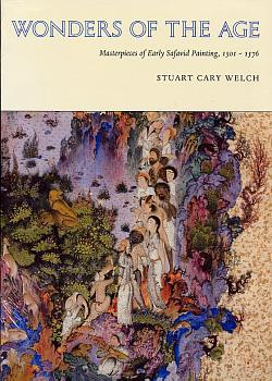 Wonders of the Age : Masterpieces of Early Safavid Painting, 1501 -1576, Welch, Stuart C.