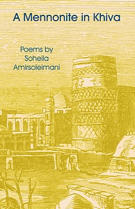 A Mennonite in Khiva – Poems by Soheila Amirsoleimani